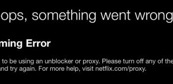 Netflix Proxy Error: You seem to be using an unblocker or proxy – How to Fix?